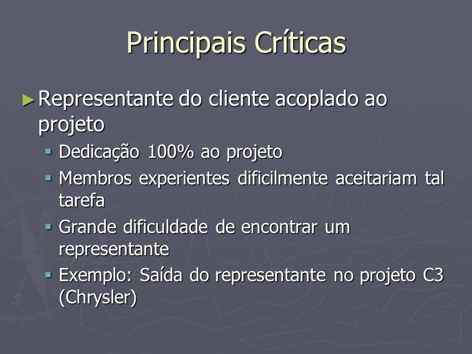Principais Críticas Representante do cliente acoplado ao projeto Representante do cliente acoplado ao projeto Dedicação 100% ao projeto Dedicação 100%