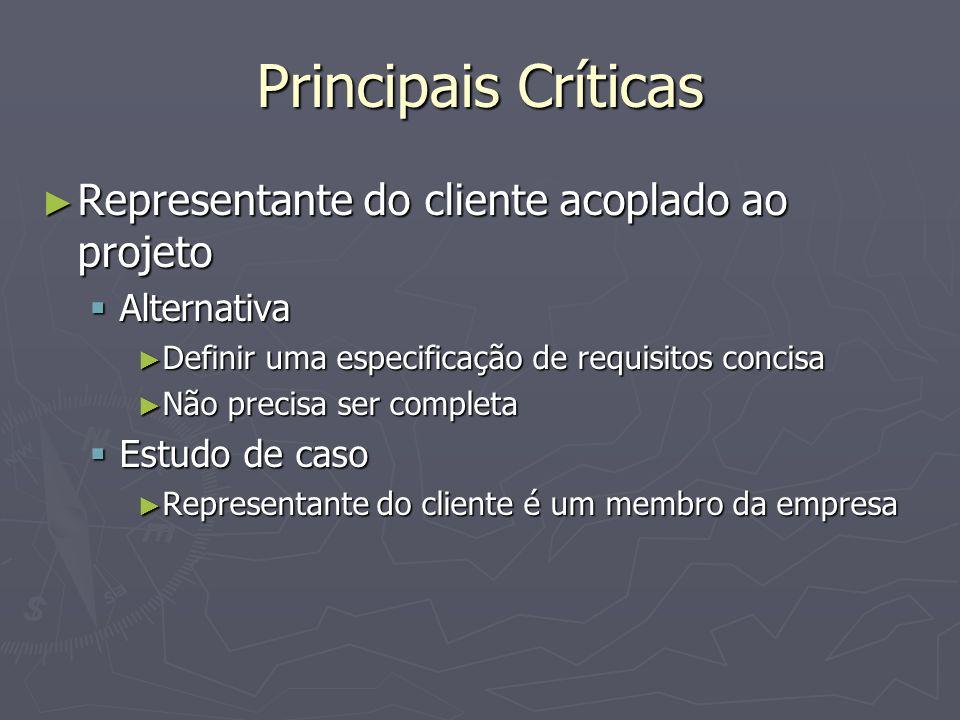 Principais Críticas Representante do cliente acoplado ao projeto Representante do cliente acoplado ao projeto Alternativa Alternativa Definir uma espe