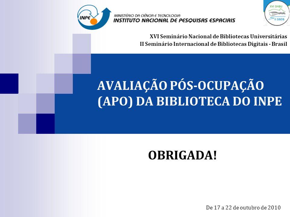 AVALIAÇÃO PÓS-OCUPAÇÃO (APO) DA BIBLIOTECA DO INPE OBRIGADA! XVI Seminário Nacional de Bibliotecas Universitárias II Seminário Internacional de Biblio