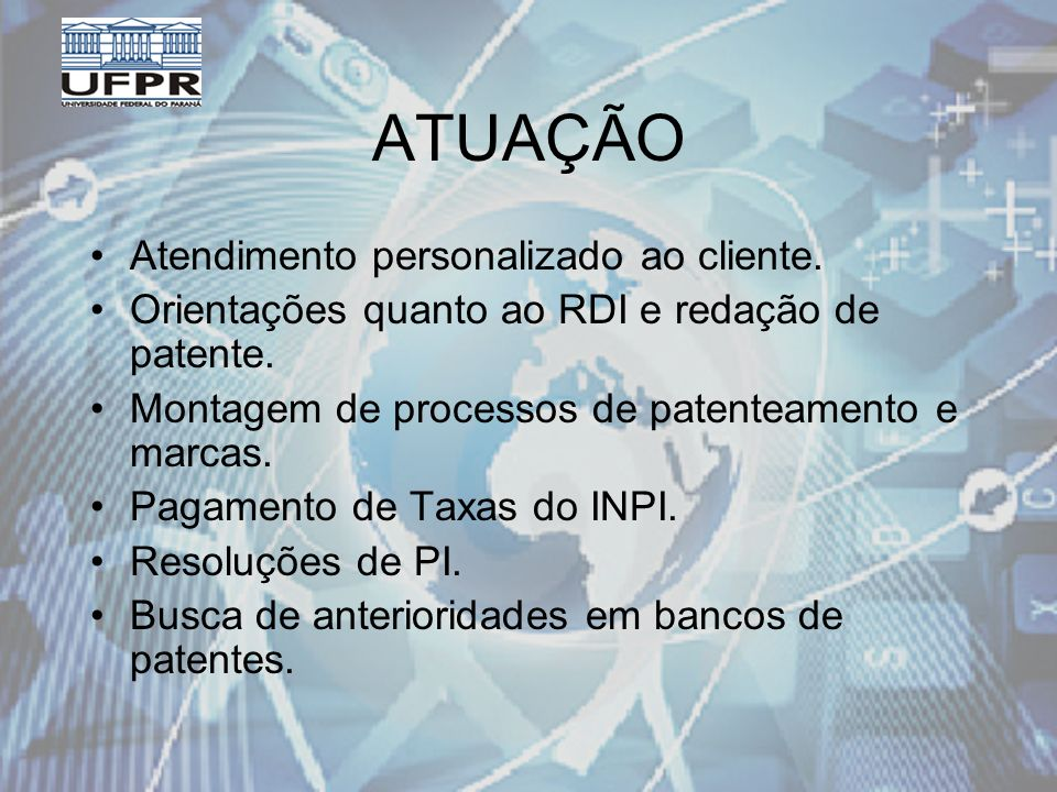 ATUAÇÃO Atendimento personalizado ao cliente. Orientações quanto ao RDI e redação de patente.