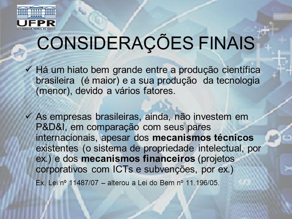 CONSIDERAÇÕES FINAIS Há um hiato bem grande entre a produção científica brasileira (é maior) e a sua produção da tecnologia (menor), devido a vários fatores.