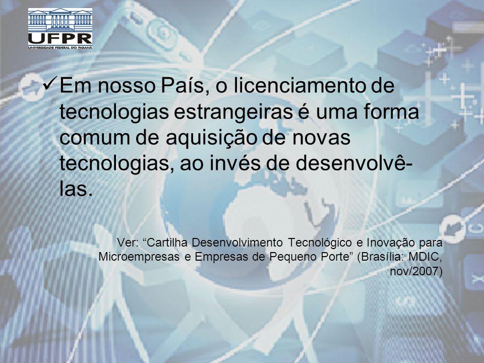 Em nosso País, o licenciamento de tecnologias estrangeiras é uma forma comum de aquisição de novas tecnologias, ao invés de desenvolvê- las.