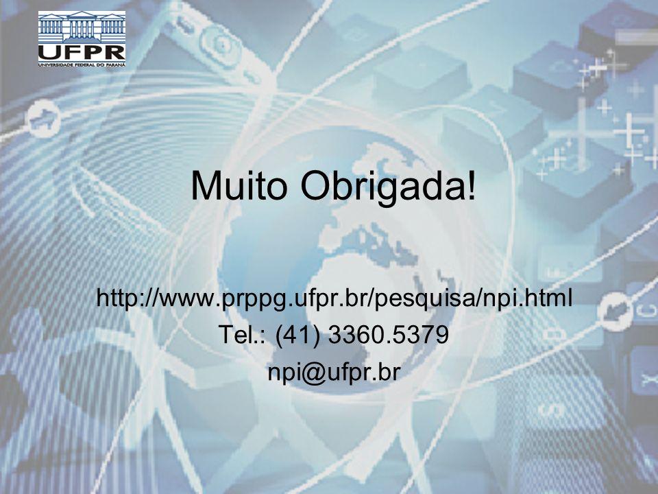 Muito Obrigada! http://www.prppg.ufpr.br/pesquisa/npi.html Tel.: (41) 3360.5379 npi@ufpr.br