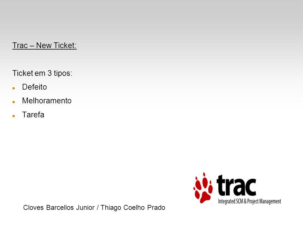 Trac – New Ticket: Ticket em 3 tipos: Defeito Melhoramento Tarefa Cloves Barcellos Junior / Thiago Coelho Prado