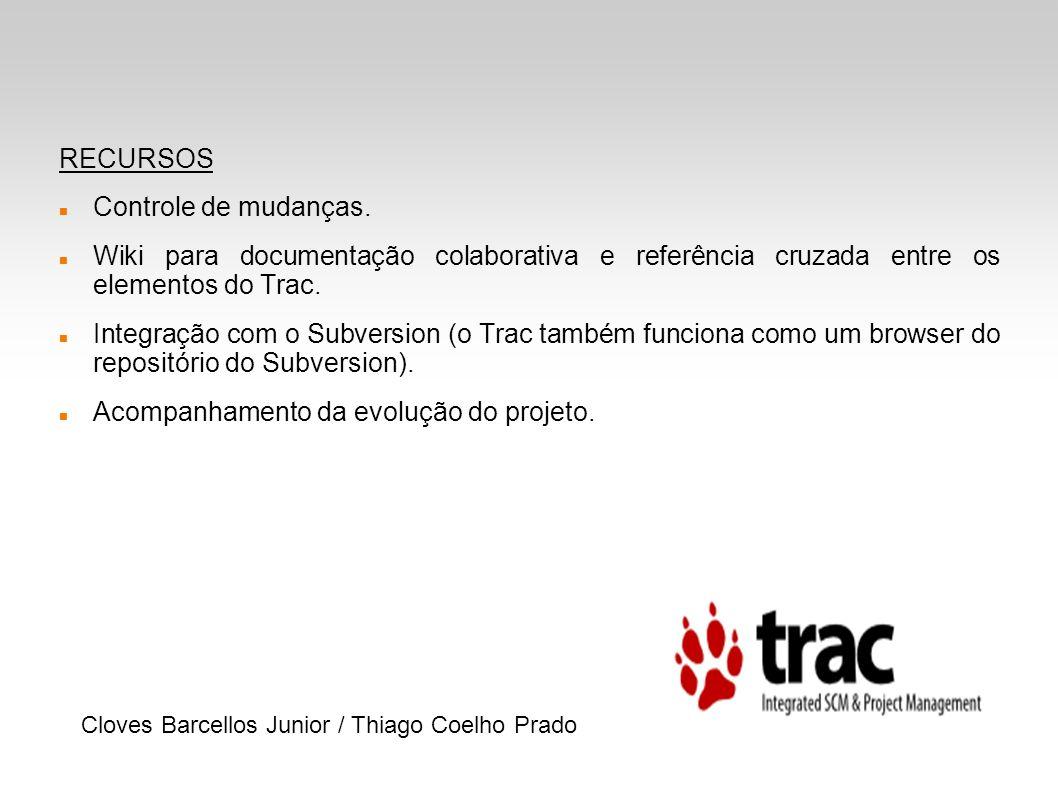 Trac – New Ticket: Descreve-se o problema e configura-se Prioridade Componente Severidade Milestone Versão Cloves Barcellos Junior / Thiago Coelho Prado