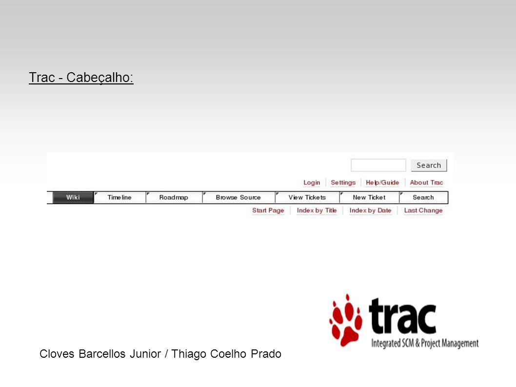 Trac - Wiki: Possui o mesmo estilo de formatação usadas nas páginas wiki Possui diversas macros, como as que permite exibição de data, hora, mudanças recentes.