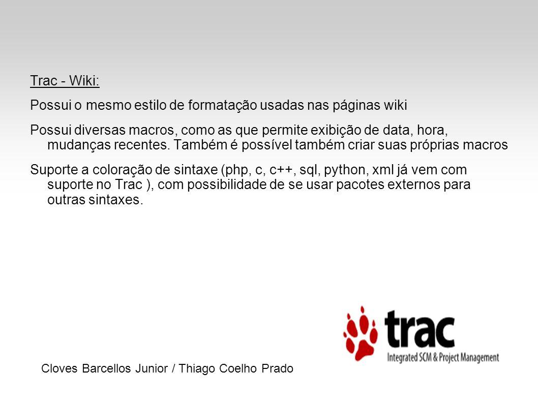 Trac - Timeline: Apresenta em um único relatório em ordem cronológica, todas as mudanças ocorridas no projeto: Wiki Tickets Códigos fonte Milestone Cloves Barcellos Junior / Thiago Coelho Prado