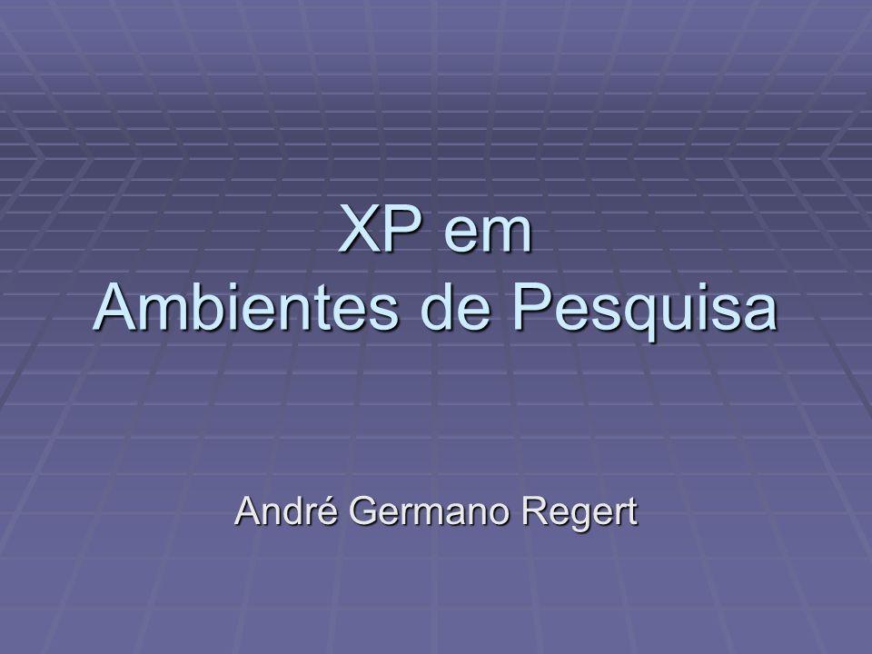 XP em Ambientes de Pesquisa André Germano Regert