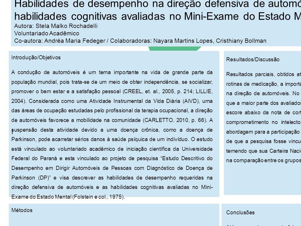 Habilidades de desempenho na direção defensiva de automóveis versus as habilidades cognitivas avaliadas no Mini-Exame do Estado Mental (MEEM) Autora: