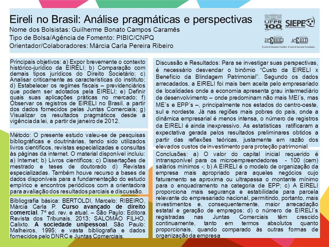 Eireli no Brasil: Análise pragmáticas e perspectivas Nome dos Bolsistas: Guilherme Bonato Campos Caramês Tipo de Bolsa/Agência de Fomento: PIBIC/CNPQ