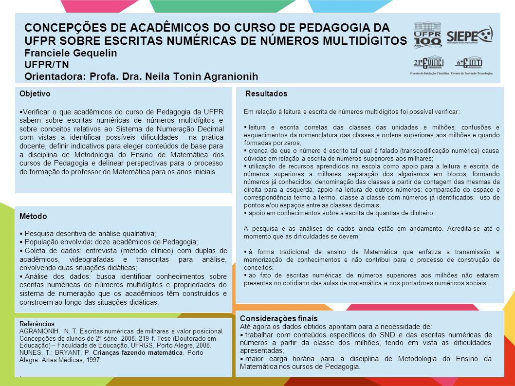 CONCEPÇÕES DE ACADÊMICOS DO CURSO DE PEDAGOGIA DA UFPR SOBRE ESCRITAS NUMÉRICAS DE NÚMEROS MULTIDÍGITOS Franciele Gequelin UFPR/TN Orientadora: Profa.