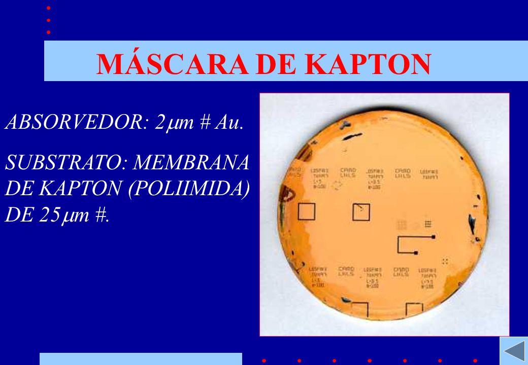 MÁSCARA DE KAPTON ABSORVEDOR: 2 m # Au. SUBSTRATO: MEMBRANA DE KAPTON (POLIIMIDA) DE 25 m #.