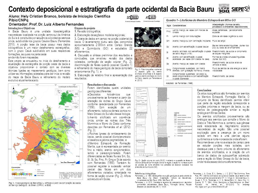 Contexto deposicional e estratigrafia da parte ocidental da Bacia Bauru Aluno: Hely Cristian Branco, bolsista de Iniciação Científica Pibic/CNPq Orien