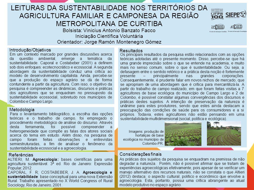 LEITURAS DA SUSTENTABILIDADE NOS TERRITÓRIOS DA AGRICULTURA FAMILIAR E CAMPONESA DA REGIÃO METROPOLITANA DE CURITIBA Bolsista: Vinicius Antonio Banzat