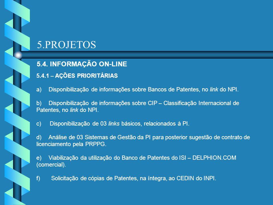 5.PROJETOS 5.4. INFORMAÇÃO ON-LINE 5.4.1 – AÇÕES PRIORITÁRIAS a) Disponibilização de informações sobre Bancos de Patentes, no link do NPI. b) Disponib