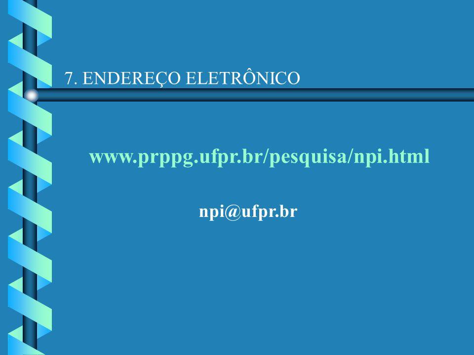 7. ENDEREÇO ELETRÔNICO www.prppg.ufpr.br/pesquisa/npi.html npi@ufpr.br