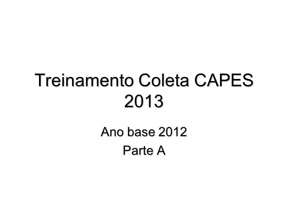Treinamento Coleta CAPES 2013 Ano base 2012 Parte A