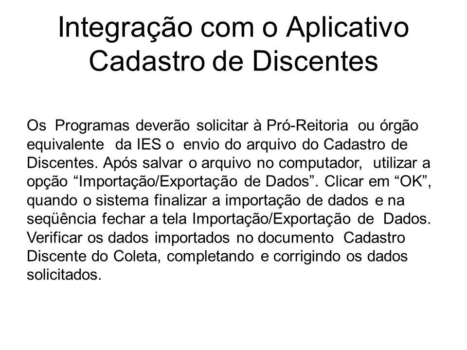 Integração com o Aplicativo Cadastro de Discentes Os Programas deverão solicitar à Pró-Reitoria ou órgão equivalente da IES o envio do arquivo do Cadastro de Discentes.