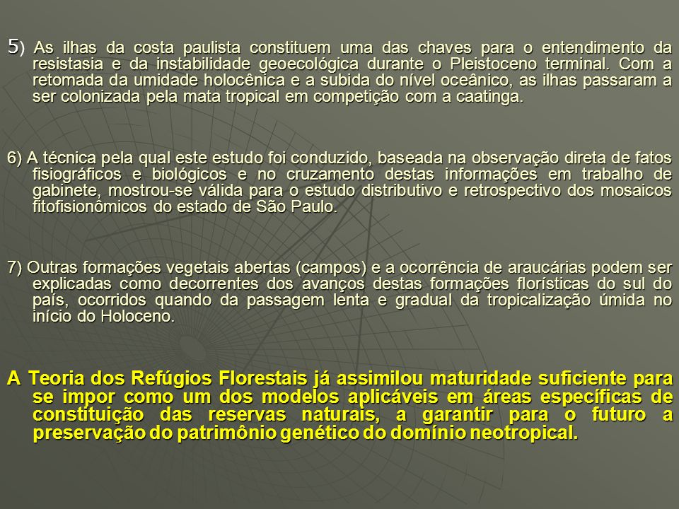 CONCLUSÕES 1) O quadro vegetacional encontrado pelos colonizadores portugueses foi conseqüente à retomada da umidificação holocênica que possibilitou