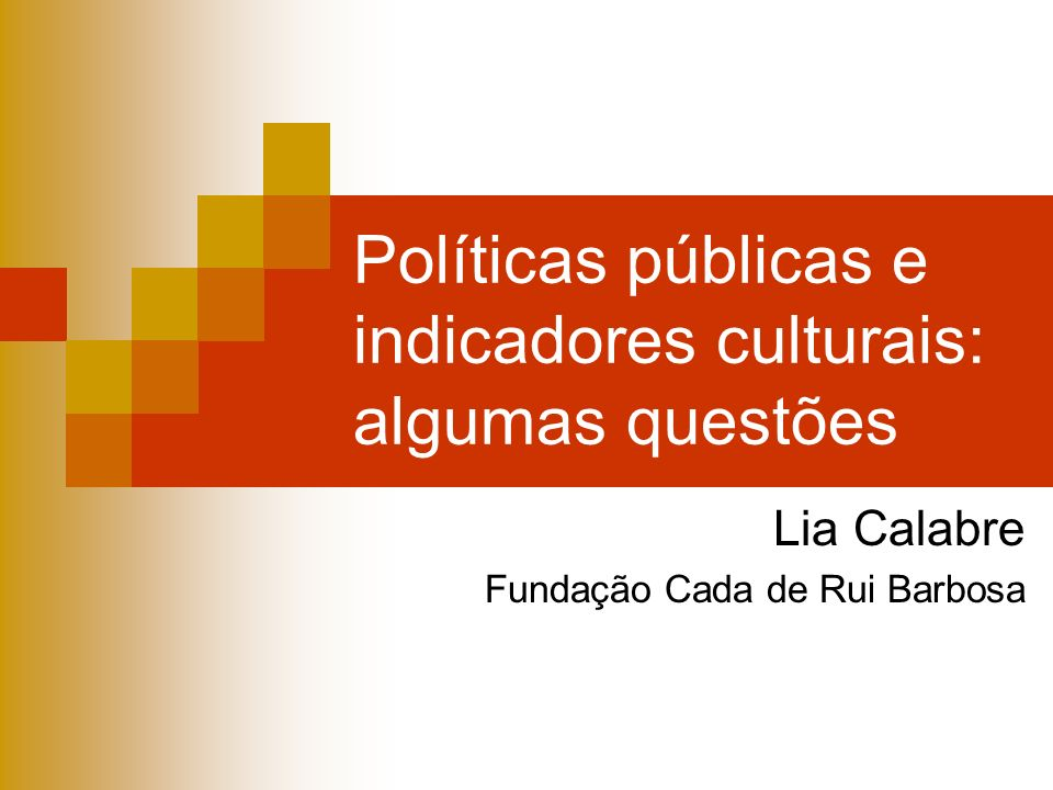 Políticas públicas e indicadores culturais: algumas questões Lia Calabre Fundação Cada de Rui Barbosa