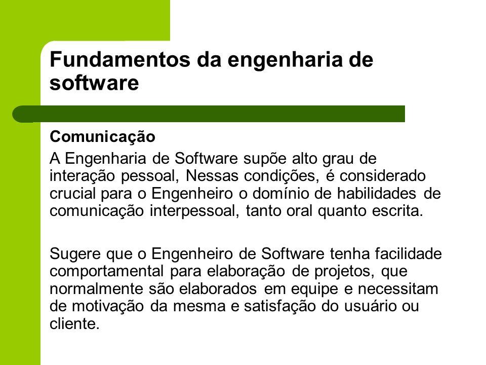 Fundamentos da engenharia de software Comunicação A Engenharia de Software supõe alto grau de interação pessoal, Nessas condições, é considerado cruci