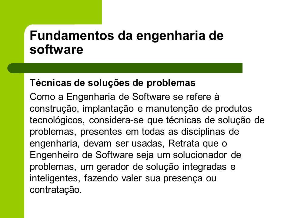 Fundamentos da engenharia de software Técnicas de soluções de problemas Como a Engenharia de Software se refere à construção, implantação e manutenção