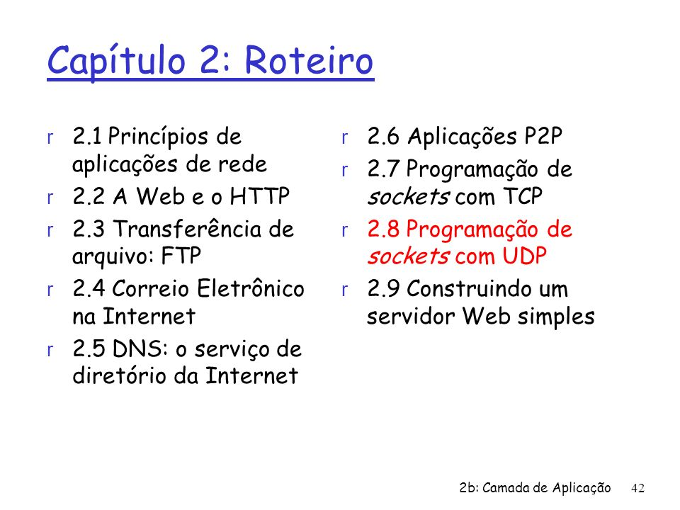 2b: Camada de Aplicação 42 Capítulo 2: Roteiro r 2.1 Princípios de aplicações de rede r 2.2 A Web e o HTTP r 2.3 Transferência de arquivo: FTP r 2.4 C