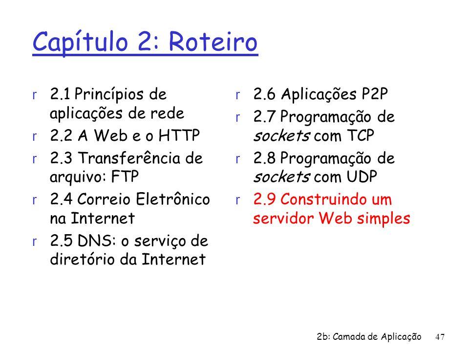 2b: Camada de Aplicação 47 Capítulo 2: Roteiro r 2.1 Princípios de aplicações de rede r 2.2 A Web e o HTTP r 2.3 Transferência de arquivo: FTP r 2.4 C