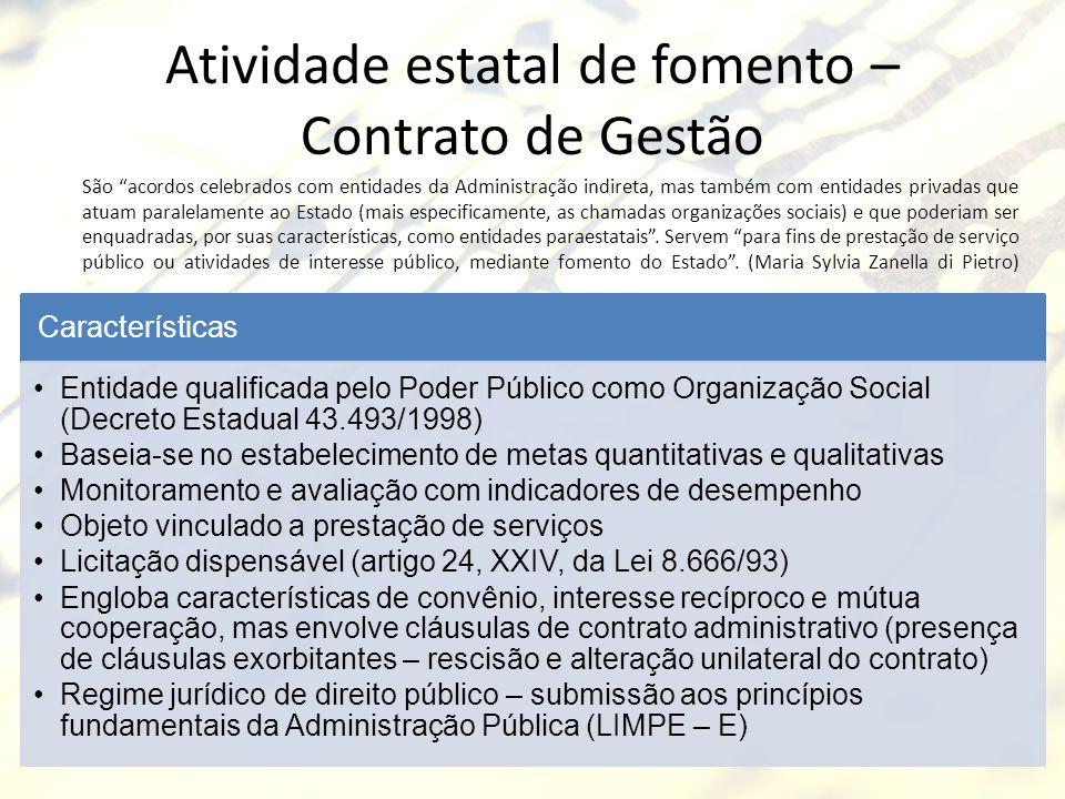 Atividade estatal de fomento – Contrato de Gestão São acordos celebrados com entidades da Administração indireta, mas também com entidades privadas qu