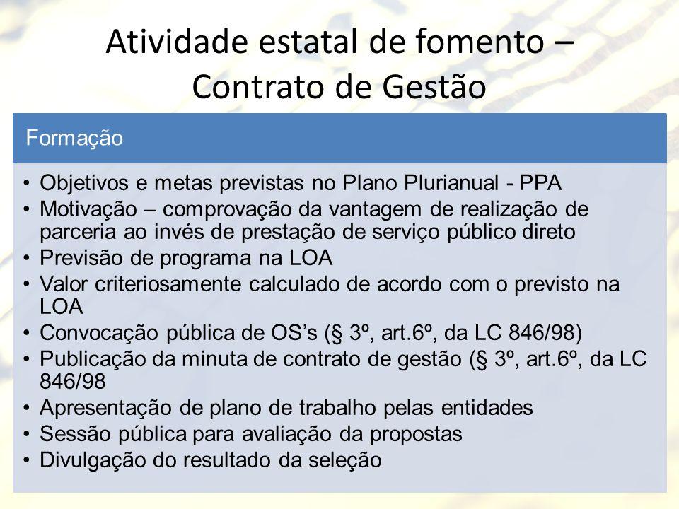 Atividade estatal de fomento – Contrato de Gestão Formação Objetivos e metas previstas no Plano Plurianual - PPA Motivação – comprovação da vantagem d