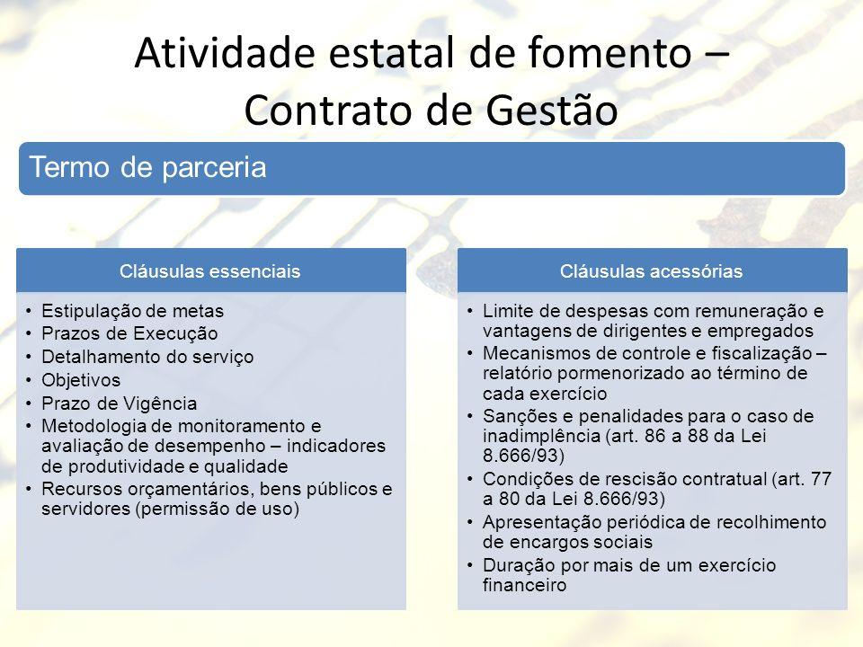 Atividade estatal de fomento – Contrato de Gestão Cláusulas essenciais Estipulação de metas Prazos de Execução Detalhamento do serviço Objetivos Prazo