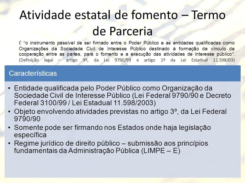Atividade estatal de fomento – Termo de Parceria É o instrumento passível de ser firmado entre o Poder Público e as entidades qualificadas como Organi