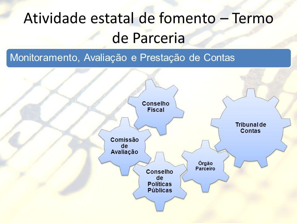 Atividade estatal de fomento – Termo de Parceria Monitoramento, Avaliação e Prestação de Contas Tribunal de Contas Comissão de Avaliação Conselho Fisc