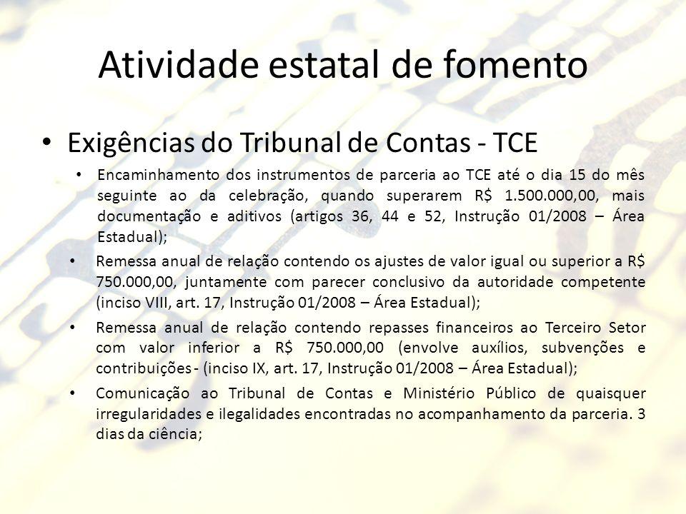 Atividade estatal de fomento Exigências do Tribunal de Contas - TCE Encaminhamento dos instrumentos de parceria ao TCE até o dia 15 do mês seguinte ao