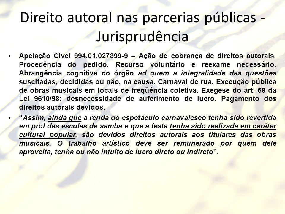 Direito autoral nas parcerias públicas - Jurisprudência Apelação Cível 994.01.027399-9 – Ação de cobrança de direitos autorais. Procedência do pedido.