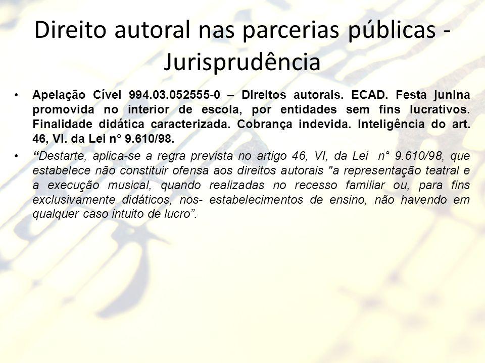 Direito autoral nas parcerias públicas - Jurisprudência Apelação Cível 994.03.052555-0 – Direitos autorais. ECAD. Festa junina promovida no interior d