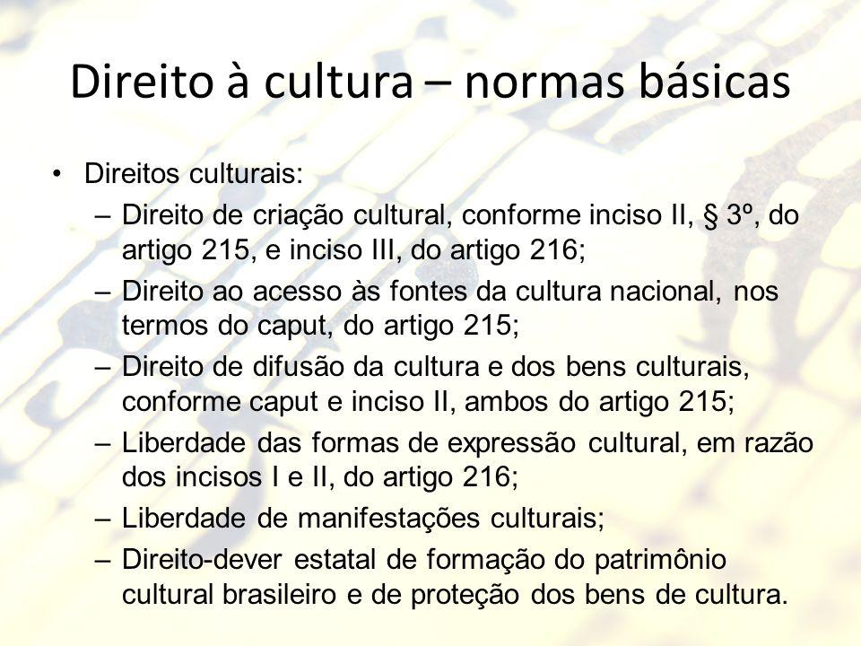 Direito à cultura – normas básicas Direitos culturais: –Direito de criação cultural, conforme inciso II, § 3º, do artigo 215, e inciso III, do artigo