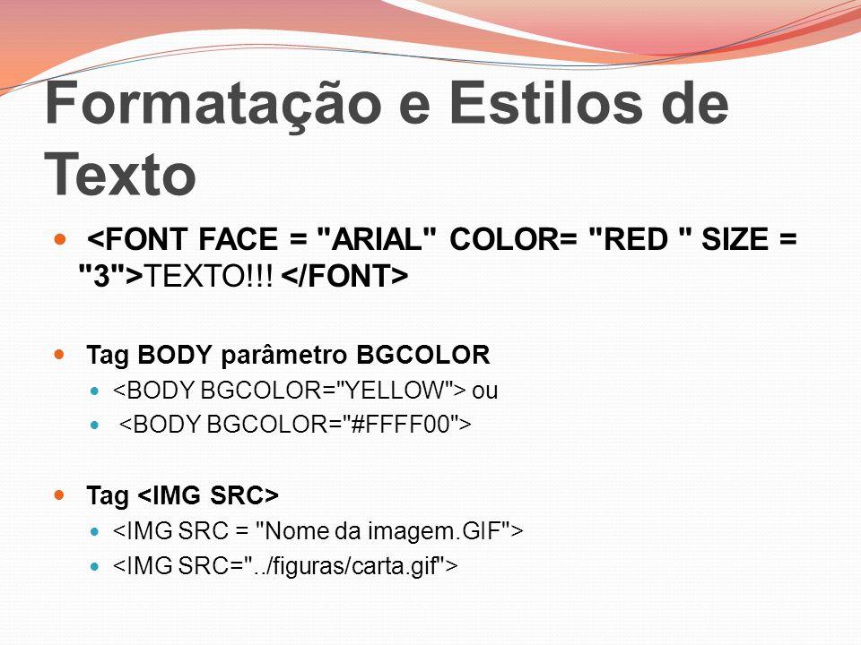 Formatação e Estilos de Texto TEXTO!!! Tag BODY parâmetro BGCOLOR ou Tag