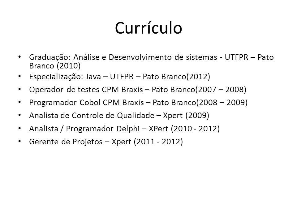 Currículo Graduação: Análise e Desenvolvimento de sistemas - UTFPR – Pato Branco (2010) Especialização: Java – UTFPR – Pato Branco(2012) Operador de t