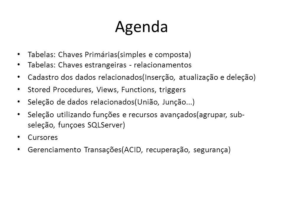 Agenda Tabelas: Chaves Primárias(simples e composta) Tabelas: Chaves estrangeiras - relacionamentos Cadastro dos dados relacionados(Inserção, atualiza