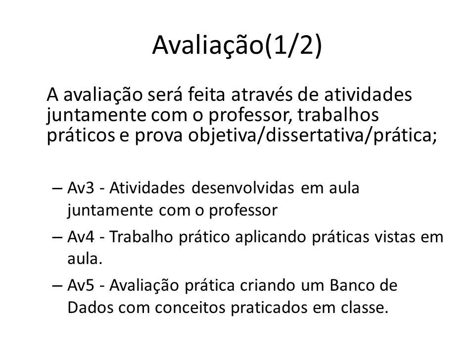 Avaliação(1/2) A avaliação será feita através de atividades juntamente com o professor, trabalhos práticos e prova objetiva/dissertativa/prática; – Av