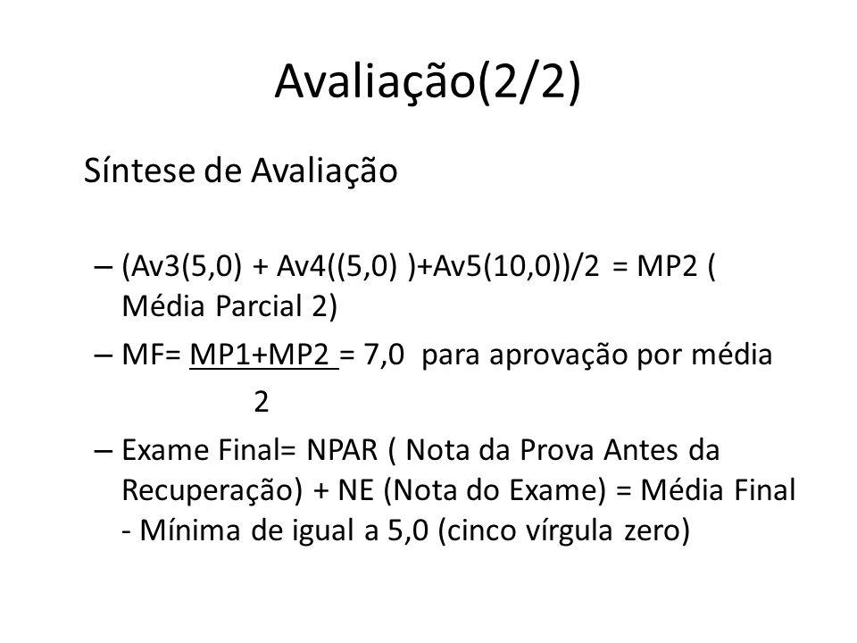 Avaliação(2/2) Síntese de Avaliação – (Av3(5,0) + Av4((5,0) )+Av5(10,0))/2 = MP2 ( Média Parcial 2) – MF= MP1+MP2 = 7,0 para aprovação por média 2 – E
