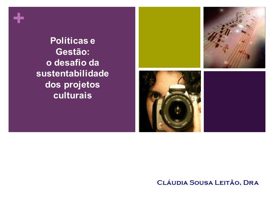 + Cláudia Sousa Leitão, Dra Políticas e Gestão: o desafio da sustentabilidade dos projetos culturais