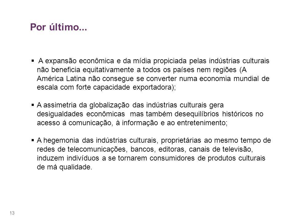 13 A expansão econômica e da mídia propiciada pelas indústrias culturais não beneficia equitativamente a todos os países nem regiões (A América Latina