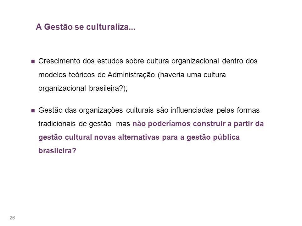 26 A Gestão se culturaliza... Crescimento dos estudos sobre cultura organizacional dentro dos modelos teóricos de Administração (haveria uma cultura o