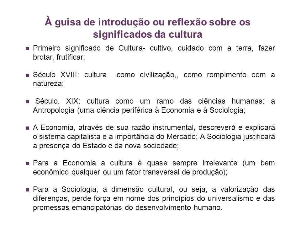 À guisa de introdução ou reflexão sobre os significados da cultura Primeiro significado de Cultura- cultivo, cuidado com a terra, fazer brotar, frutif