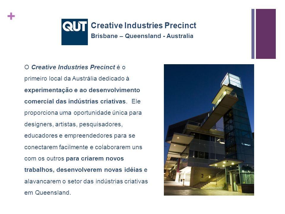 + O Creative Industries Precinct é o primeiro local da Austrália dedicado à experimentação e ao desenvolvimento comercial das indústrias criativas.
