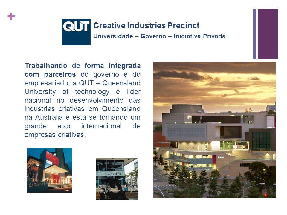 + Trabalhando de forma integrada com parceiros do governo e do empresariado, a QUT – Queensland University of technology é líder nacional no desenvolvimento das indústrias criativas em Queensland na Austrália e está se tornando um grande eixo internacional de empresas criativas.