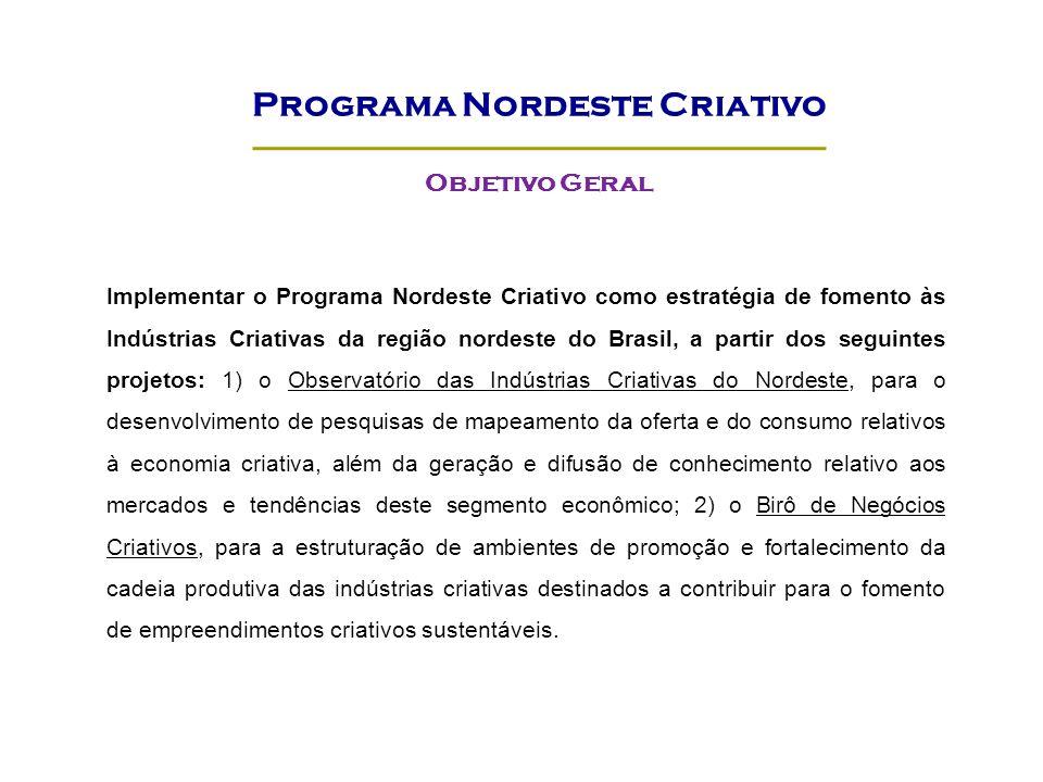 Implementar o Programa Nordeste Criativo como estratégia de fomento às Indústrias Criativas da região nordeste do Brasil, a partir dos seguintes proje