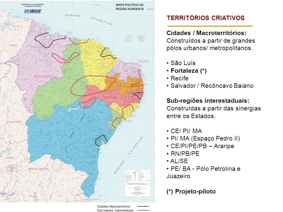 TERRITÓRIOS CRIATIVOS Cidades / Macroterritórios: Construídos a partir de grandes pólos urbanos/ metropolitanos. São Luís Fortaleza (*) Recife Salvado